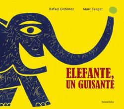 Elefante, un guisante. Rafa Ordóñez. Ed. Kalandraka